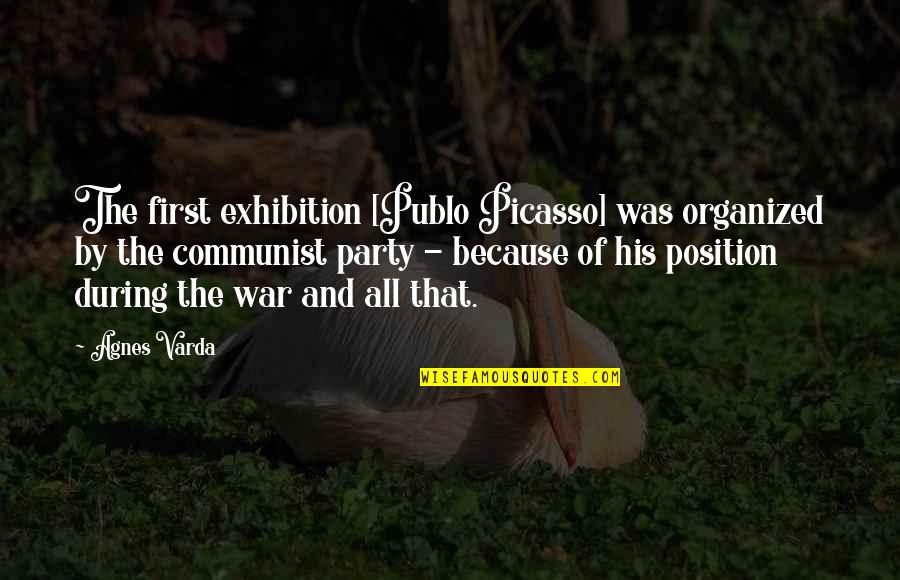First Position Quotes By Agnes Varda: The first exhibition [Publo Picasso] was organized by