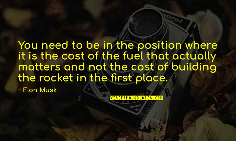 First Position Quotes By Elon Musk: You need to be in the position where