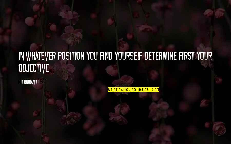 First Position Quotes By Ferdinand Foch: In whatever position you find yourself determine first