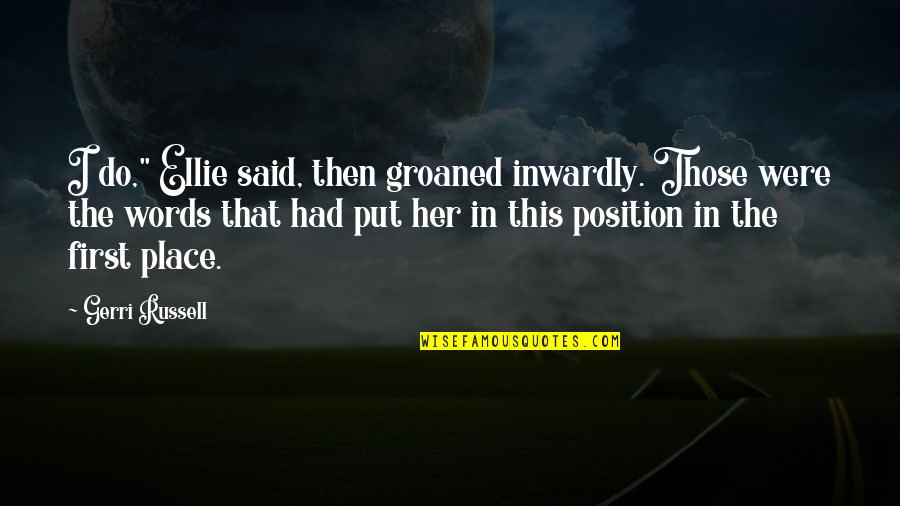 """First Position Quotes By Gerri Russell: I do,"""" Ellie said, then groaned inwardly. Those"""