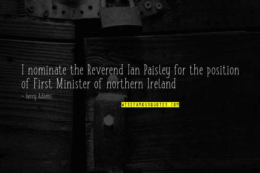 First Position Quotes By Gerry Adams: I nominate the Reverend Ian Paisley for the
