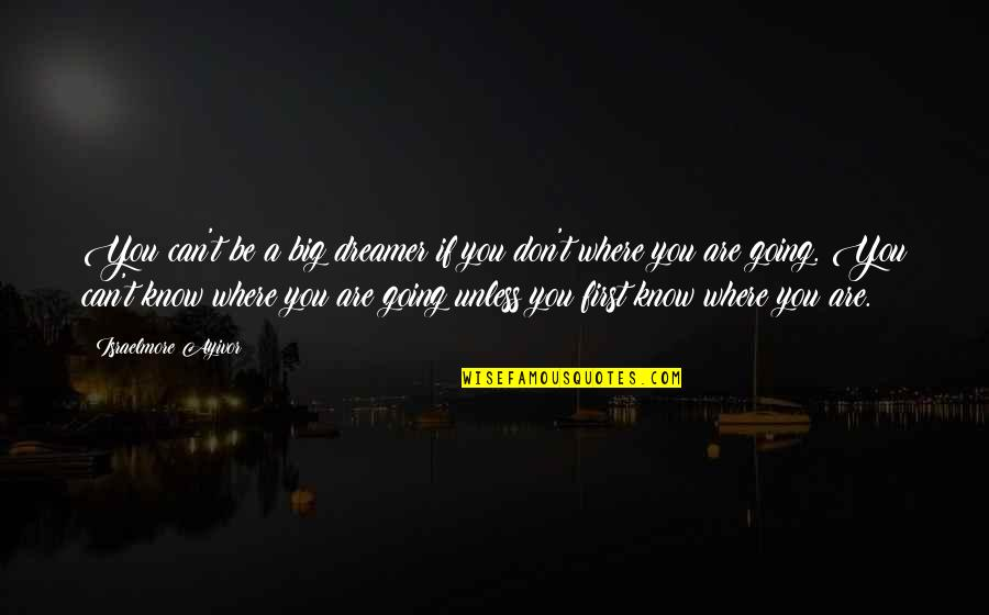 First Position Quotes By Israelmore Ayivor: You can't be a big dreamer if you