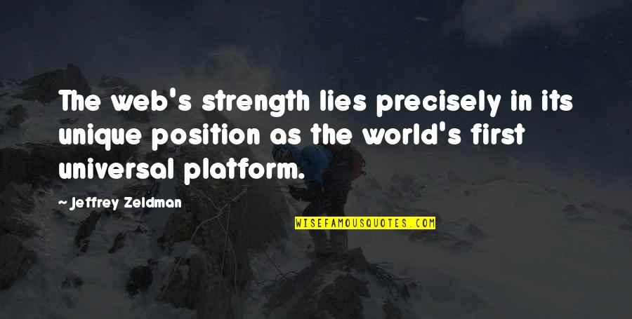 First Position Quotes By Jeffrey Zeldman: The web's strength lies precisely in its unique