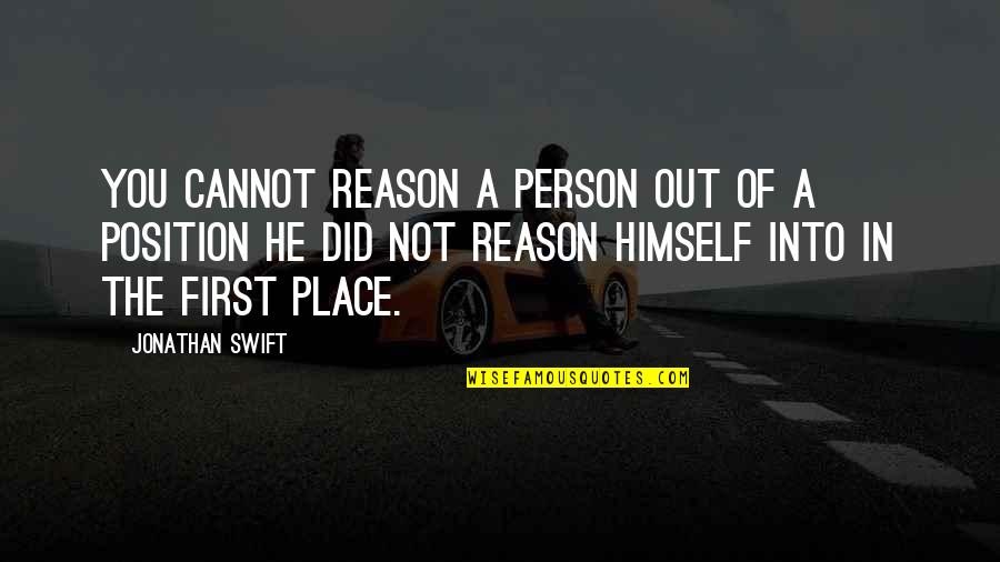 First Position Quotes By Jonathan Swift: You cannot reason a person out of a