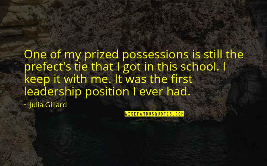 First Position Quotes By Julia Gillard: One of my prized possessions is still the