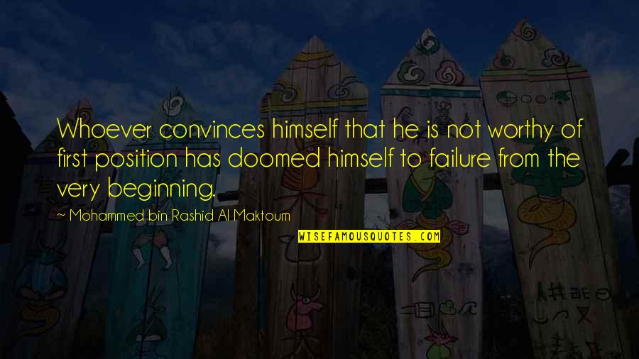 First Position Quotes By Mohammed Bin Rashid Al Maktoum: Whoever convinces himself that he is not worthy