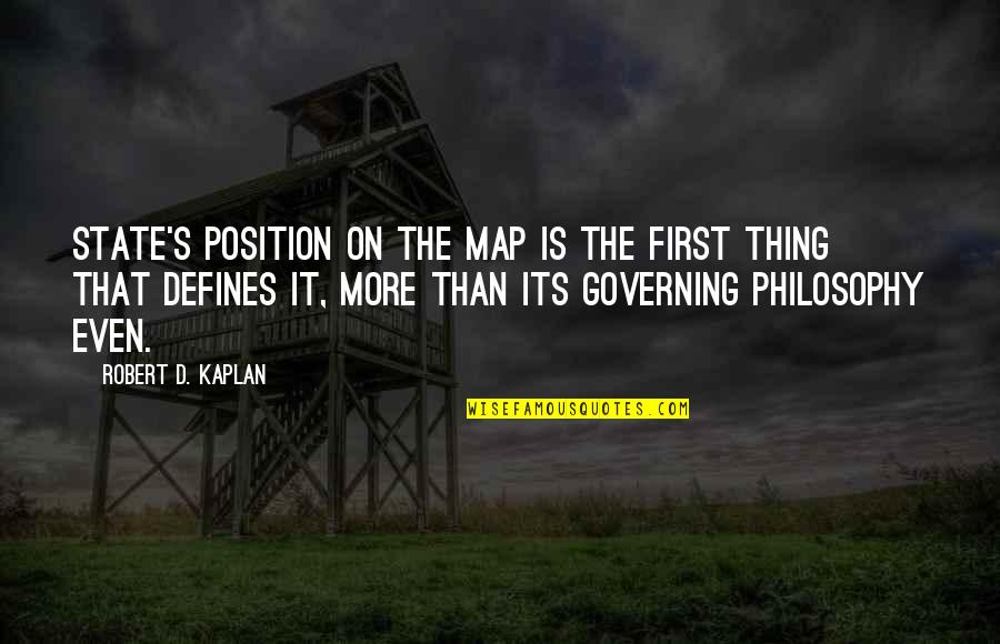 First Position Quotes By Robert D. Kaplan: state's position on the map is the first