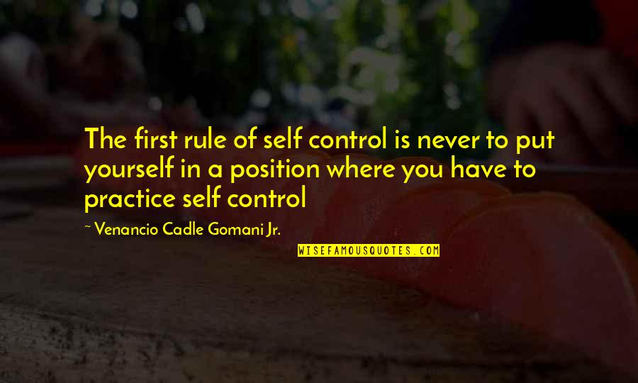 First Position Quotes By Venancio Cadle Gomani Jr.: The first rule of self control is never