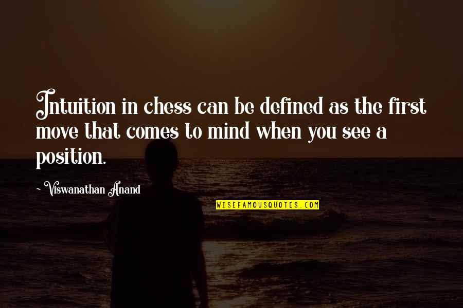 First Position Quotes By Viswanathan Anand: Intuition in chess can be defined as the