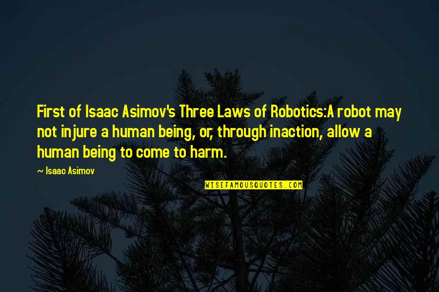 First Robotics Quotes By Isaac Asimov: First of Isaac Asimov's Three Laws of Robotics:A