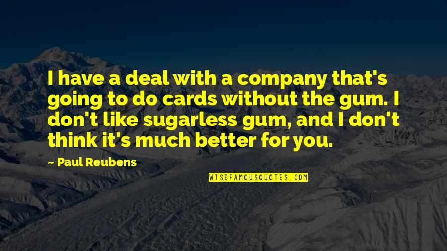 First Sergeants Quotes By Paul Reubens: I have a deal with a company that's
