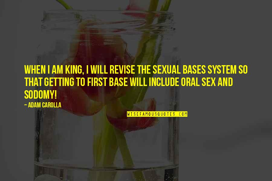 First Sex Quotes By Adam Carolla: When I am king, I will revise the