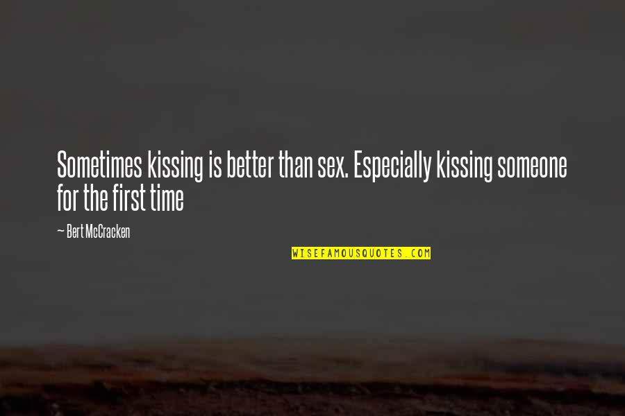First Sex Quotes By Bert McCracken: Sometimes kissing is better than sex. Especially kissing