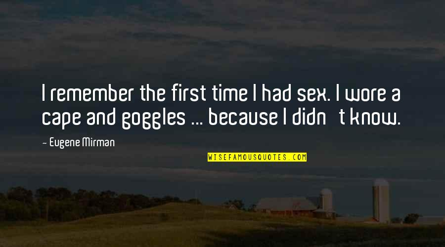 First Sex Quotes By Eugene Mirman: I remember the first time I had sex.