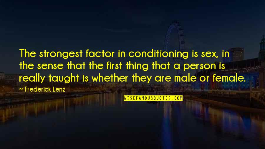 First Sex Quotes By Frederick Lenz: The strongest factor in conditioning is sex, in