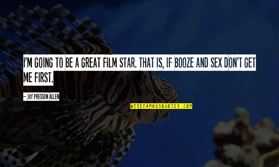 First Sex Quotes By Jay Presson Allen: I'm going to be a great film star.