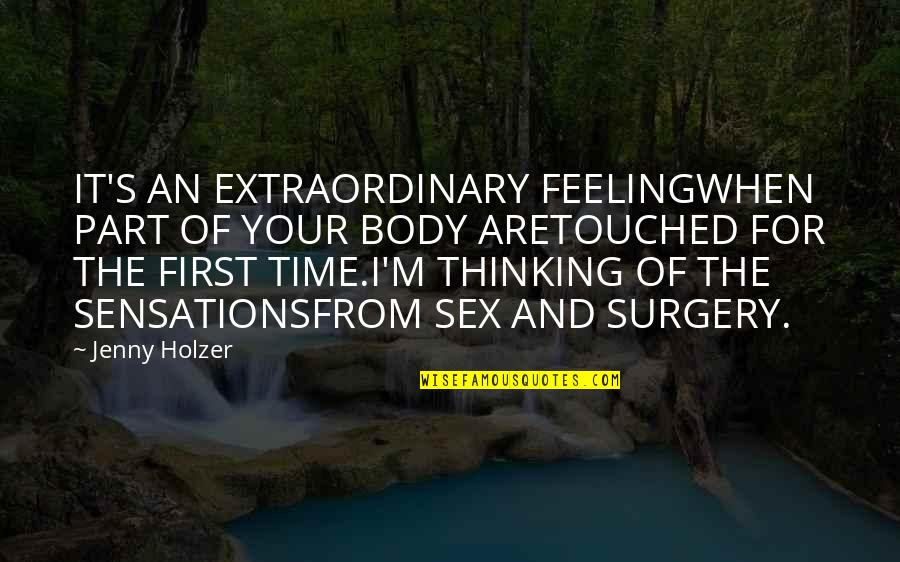 First Sex Quotes By Jenny Holzer: IT'S AN EXTRAORDINARY FEELINGWHEN PART OF YOUR BODY