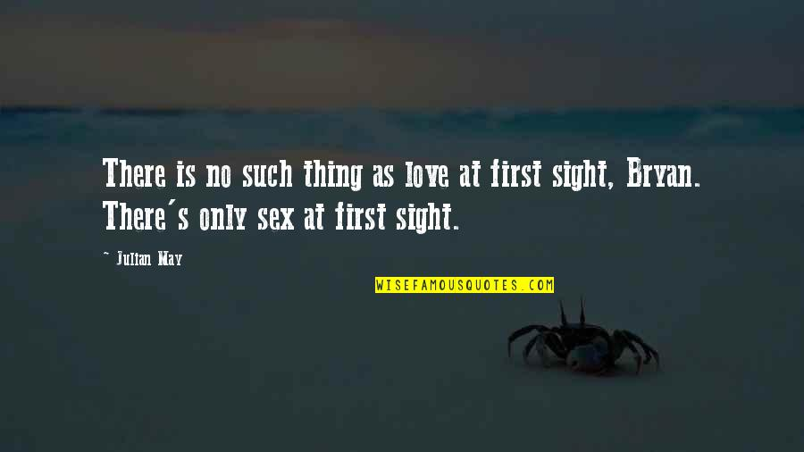 First Sex Quotes By Julian May: There is no such thing as love at