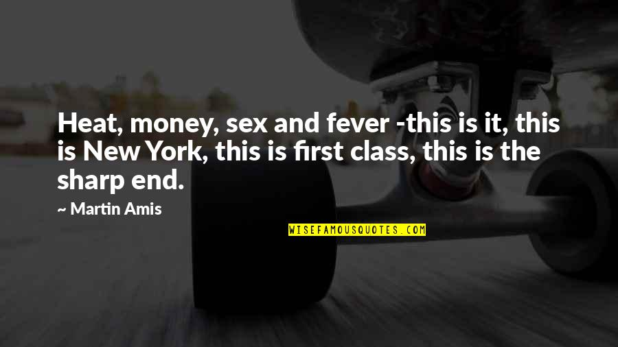 First Sex Quotes By Martin Amis: Heat, money, sex and fever -this is it,