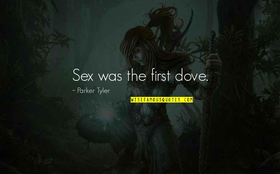 First Sex Quotes By Parker Tyler: Sex was the first dove.