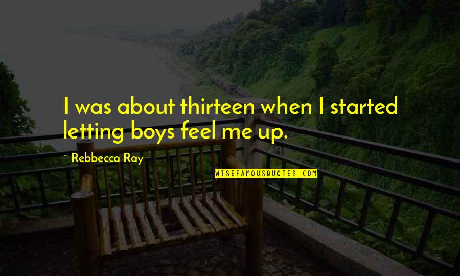First Sex Quotes By Rebbecca Ray: I was about thirteen when I started letting