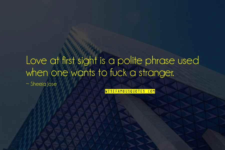 First Sex Quotes By Sheeja Jose: Love at first sight is a polite phrase