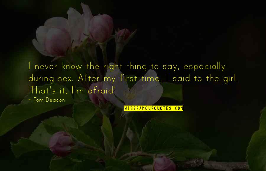 First Sex Quotes By Tom Deacon: I never know the right thing to say,