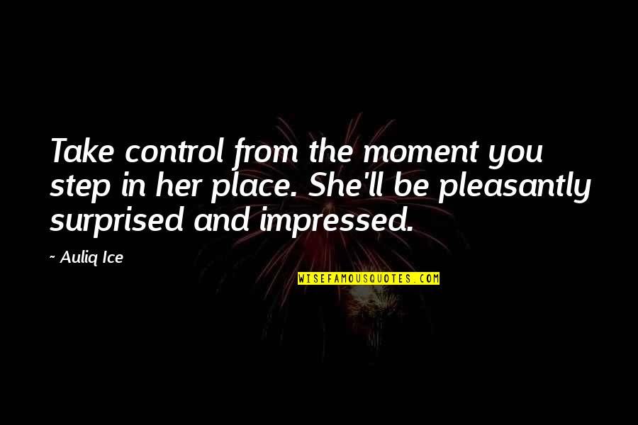 First Sight Love Quotes By Auliq Ice: Take control from the moment you step in