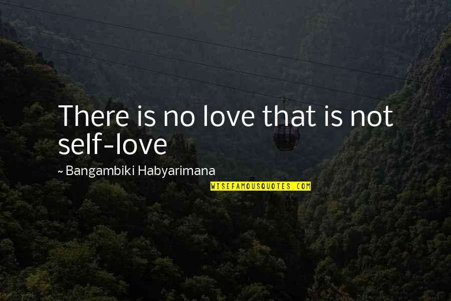 First Sight Love Quotes By Bangambiki Habyarimana: There is no love that is not self-love