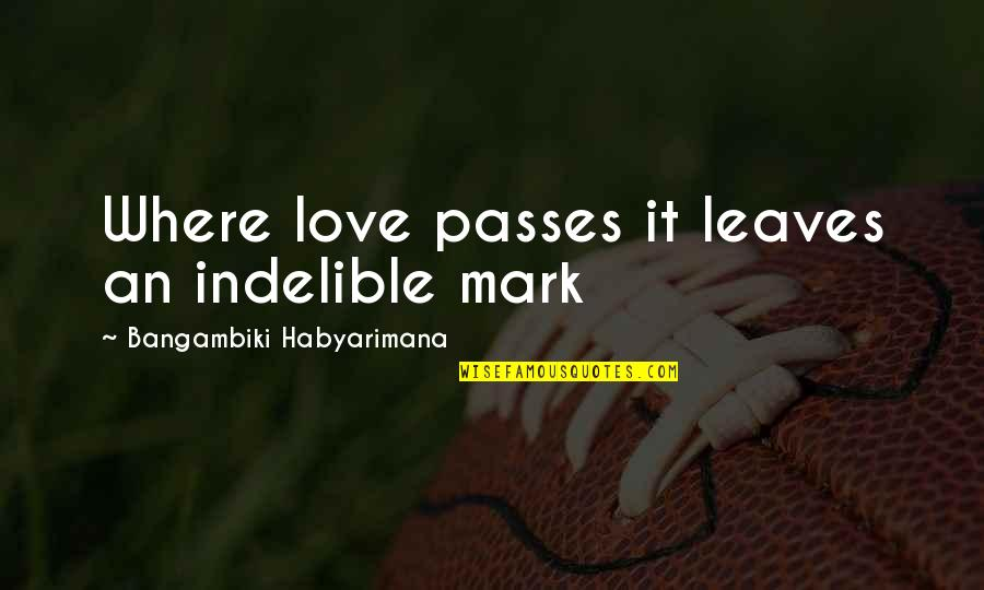 First Sight Love Quotes By Bangambiki Habyarimana: Where love passes it leaves an indelible mark