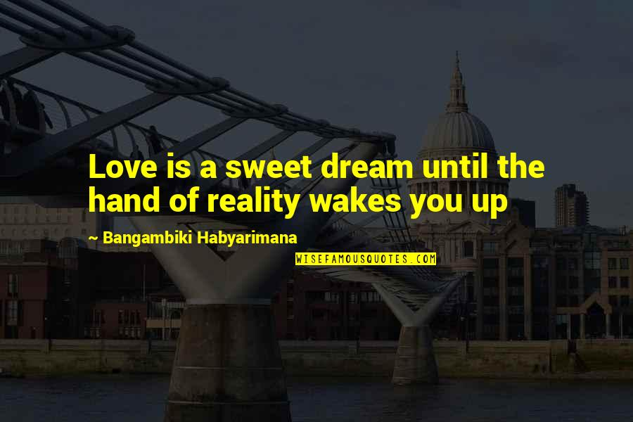 First Sight Love Quotes By Bangambiki Habyarimana: Love is a sweet dream until the hand