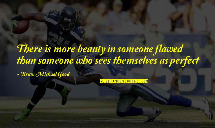 First Sight Love Quotes By Brian Michael Good: There is more beauty in someone flawed than
