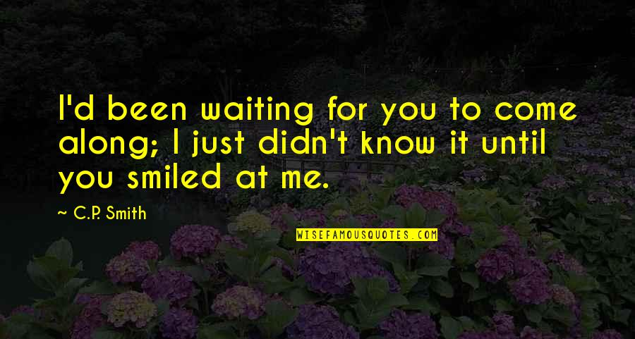 First Sight Love Quotes By C.P. Smith: I'd been waiting for you to come along;
