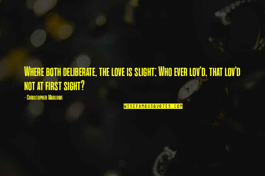 First Sight Love Quotes By Christopher Marlowe: Where both deliberate, the love is slight; Who