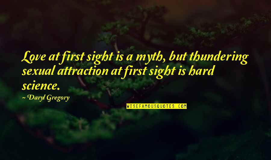 First Sight Love Quotes By Daryl Gregory: Love at first sight is a myth, but