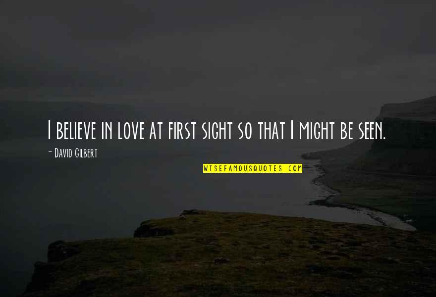 First Sight Love Quotes By David Gilbert: I believe in love at first sight so