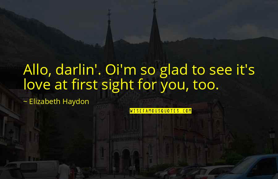 First Sight Love Quotes By Elizabeth Haydon: Allo, darlin'. Oi'm so glad to see it's
