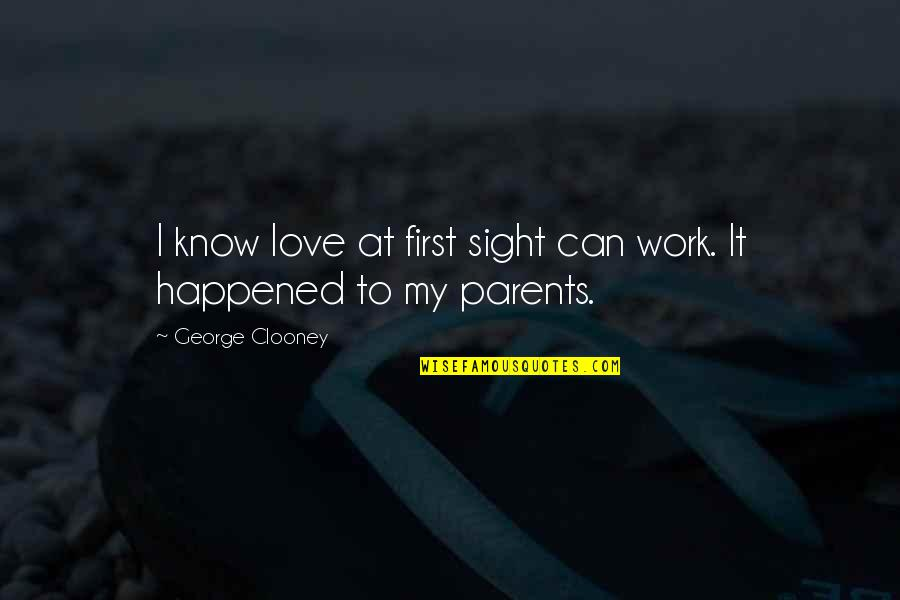 First Sight Love Quotes By George Clooney: I know love at first sight can work.
