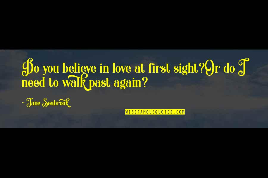 First Sight Love Quotes By Jane Seabrook: Do you believe in love at first sight?Or