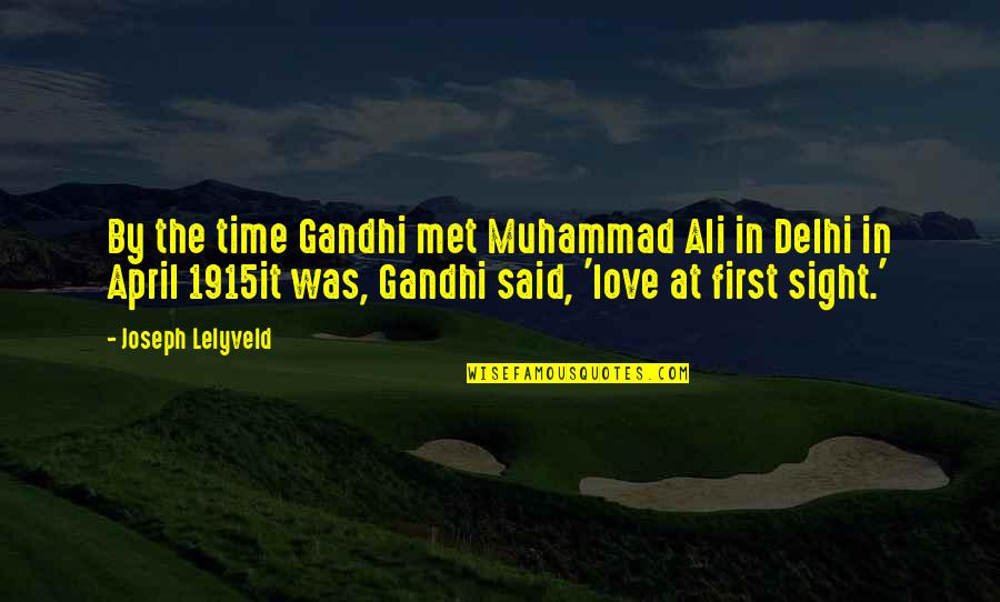First Sight Love Quotes By Joseph Lelyveld: By the time Gandhi met Muhammad Ali in