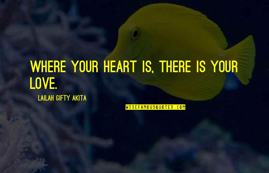 First Sight Love Quotes By Lailah Gifty Akita: Where your heart is, there is your love.