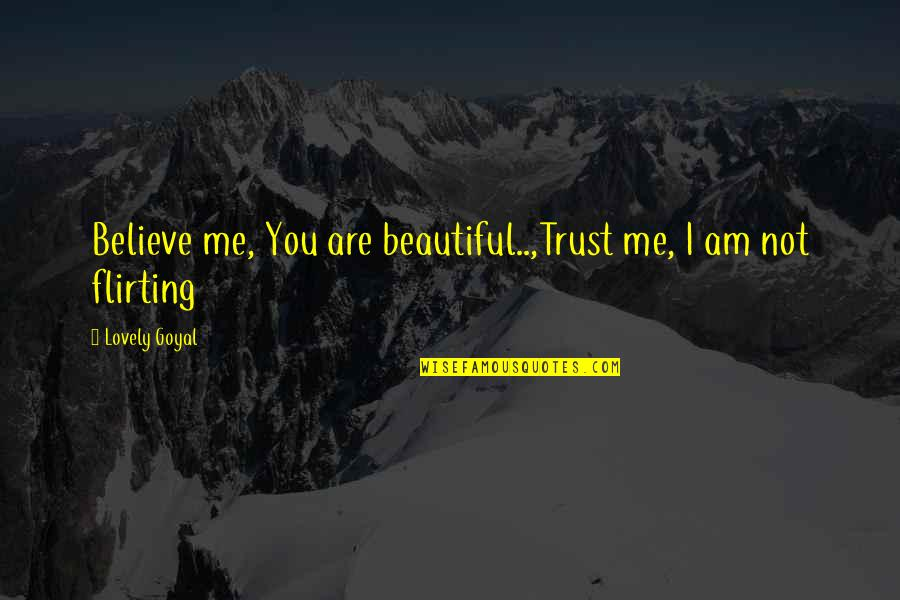 First Sight Love Quotes By Lovely Goyal: Believe me, You are beautiful..,Trust me, I am