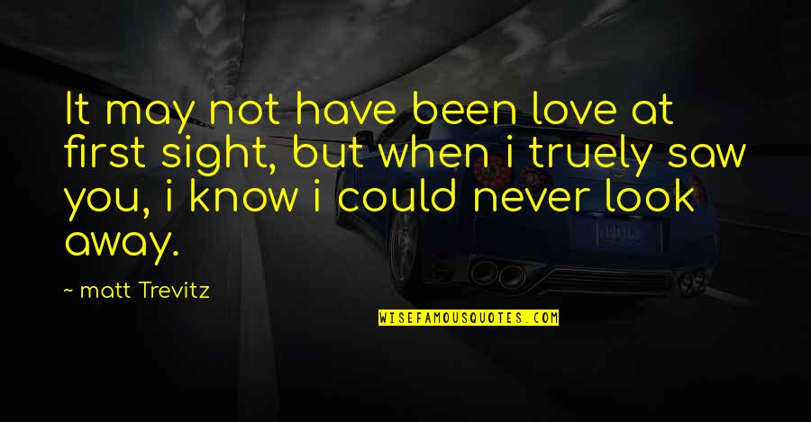 First Sight Love Quotes By Matt Trevitz: It may not have been love at first