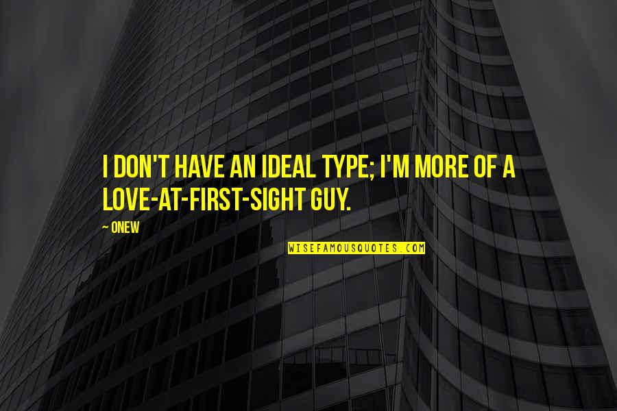 First Sight Love Quotes By Onew: I don't have an ideal type; I'm more