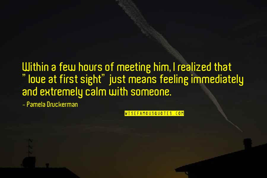 First Sight Love Quotes By Pamela Druckerman: Within a few hours of meeting him, I