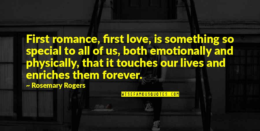 First Sight Love Quotes By Rosemary Rogers: First romance, first love, is something so special