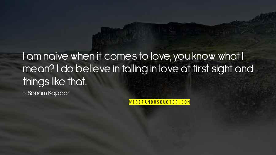 First Sight Love Quotes By Sonam Kapoor: I am naive when it comes to love,