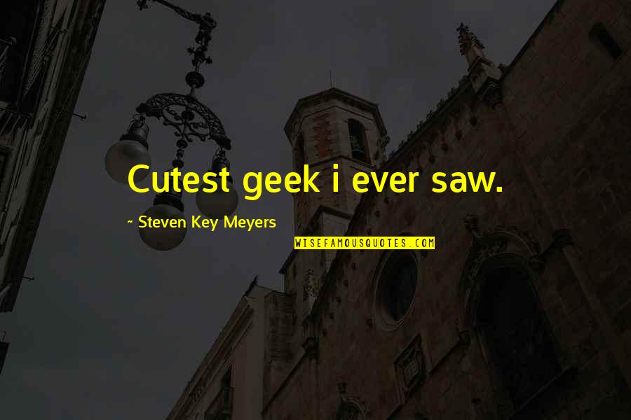 First Sight Love Quotes By Steven Key Meyers: Cutest geek i ever saw.
