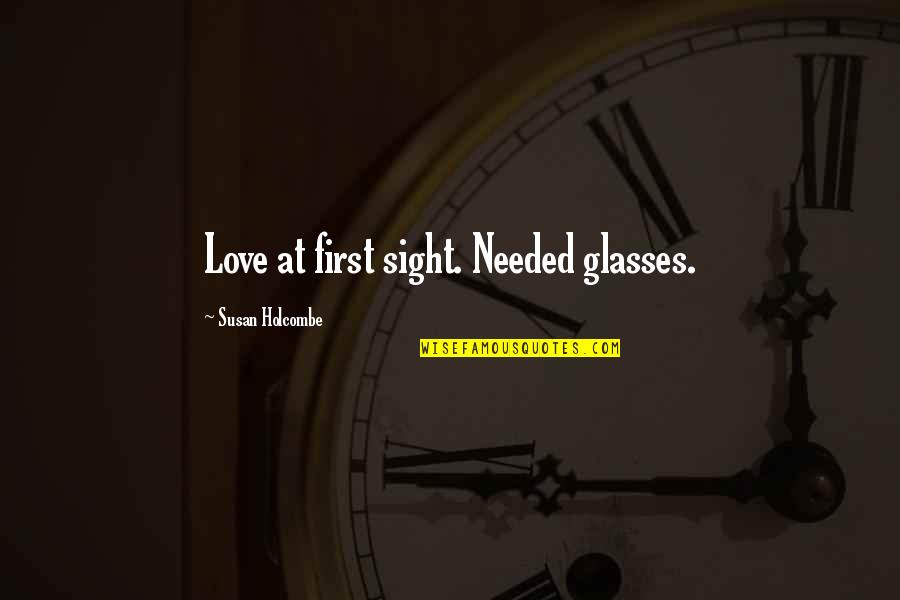 First Sight Love Quotes By Susan Holcombe: Love at first sight. Needed glasses.