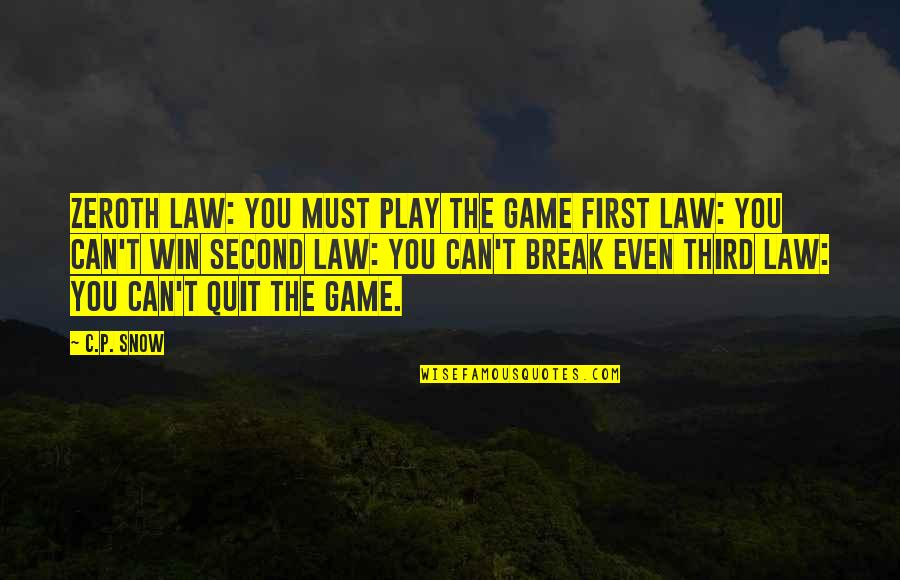 First Snow Quotes By C.P. Snow: Zeroth law: You must play the game First